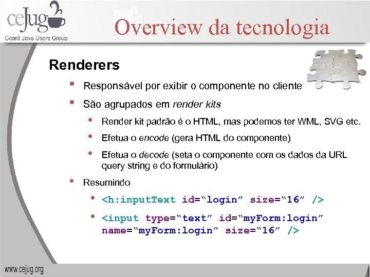 Overview da tecnologia Renderers • • Responsável por exibir o componente no cliente São