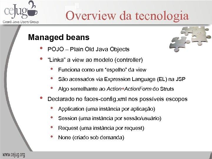 "Overview da tecnologia Managed beans • • POJO – Plain Old Java Objects ""Linka"""