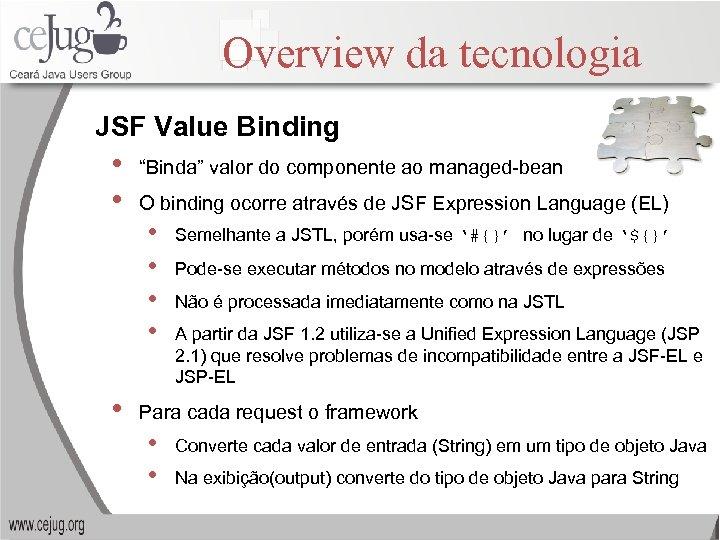 "Overview da tecnologia JSF Value Binding • • • ""Binda"" valor do componente ao"