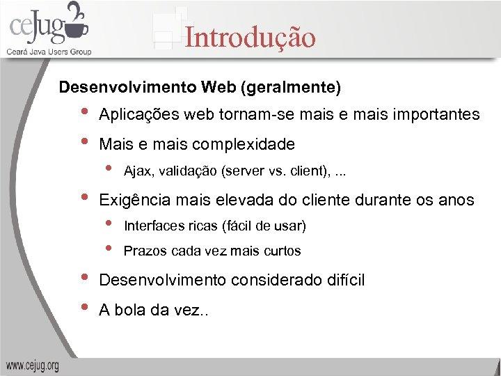 Introdução Desenvolvimento Web (geralmente) • • Aplicações web tornam-se mais importantes Mais e mais