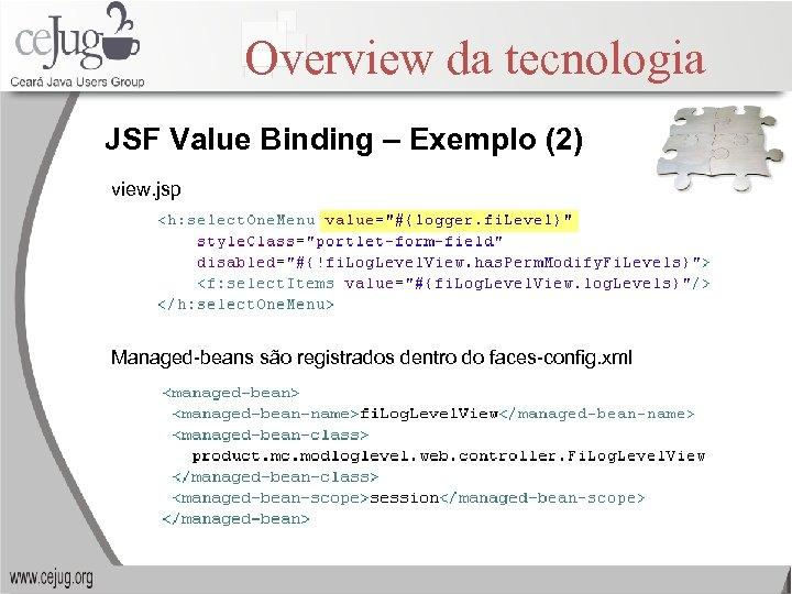 Overview da tecnologia JSF Value Binding – Exemplo (2) view. jsp Managed-beans são registrados