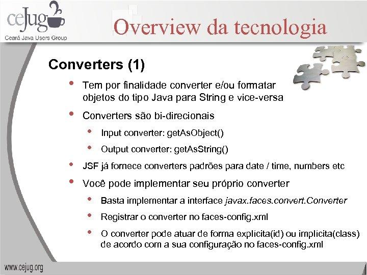 Overview da tecnologia Converters (1) • Tem por finalidade converter e/ou formatar objetos do