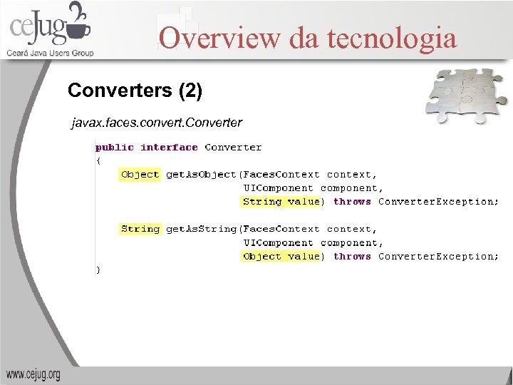 Overview da tecnologia Converters (2) javax. faces. convert. Converter