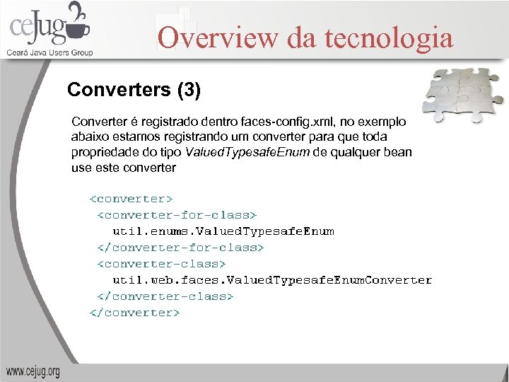 Overview da tecnologia Converters (3) Converter é registrado dentro faces-config. xml, no exemplo abaixo