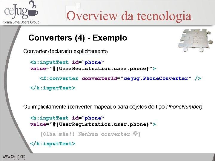 Overview da tecnologia Converters (4) - Exemplo Converter declarado explicitamente <h: input. Text id=