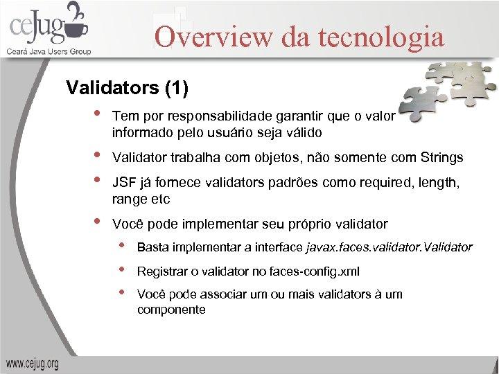 Overview da tecnologia Validators (1) • Tem por responsabilidade garantir que o valor informado