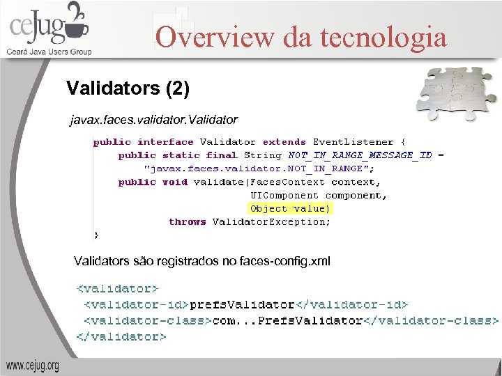 Overview da tecnologia Validators (2) javax. faces. validator. Validators são registrados no faces-config. xml