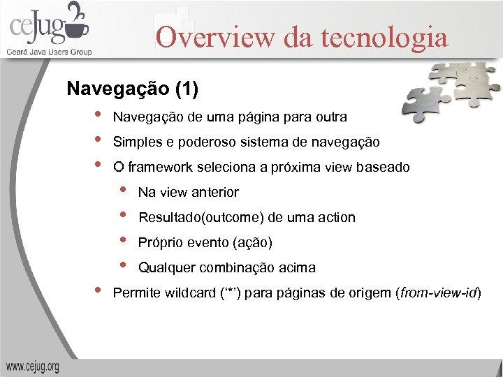 Overview da tecnologia Navegação (1) • • • Navegação de uma página para outra