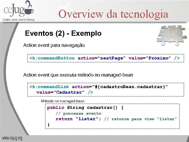 Overview da tecnologia Eventos (2) - Exemplo Action event para navegação <h: command. Button