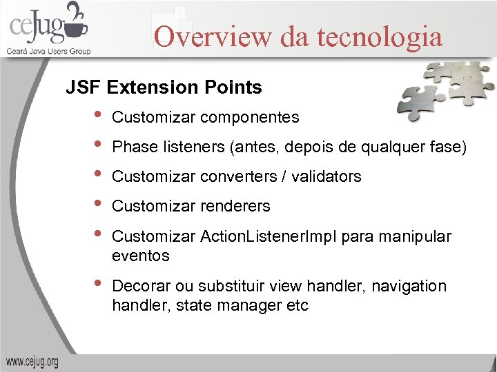 Overview da tecnologia JSF Extension Points • • • Customizar componentes • Decorar ou