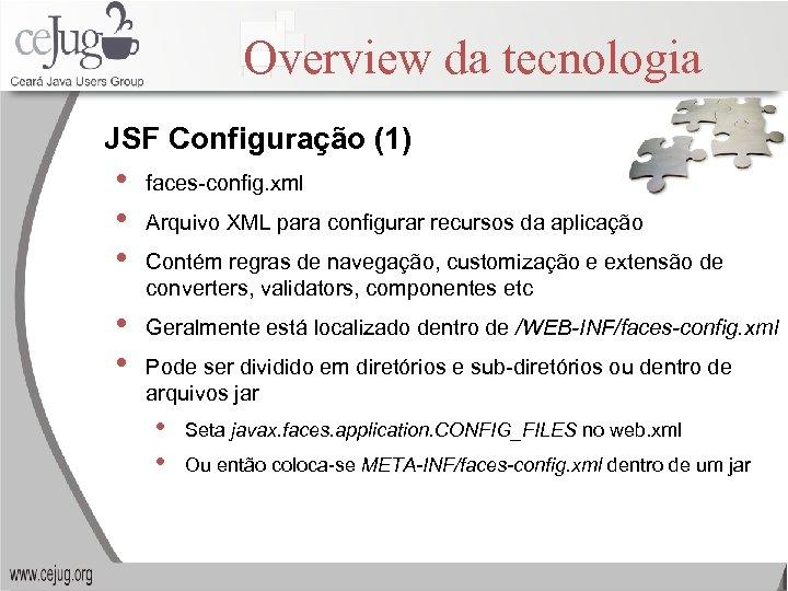 Overview da tecnologia JSF Configuração (1) • • • faces-config. xml • • Geralmente