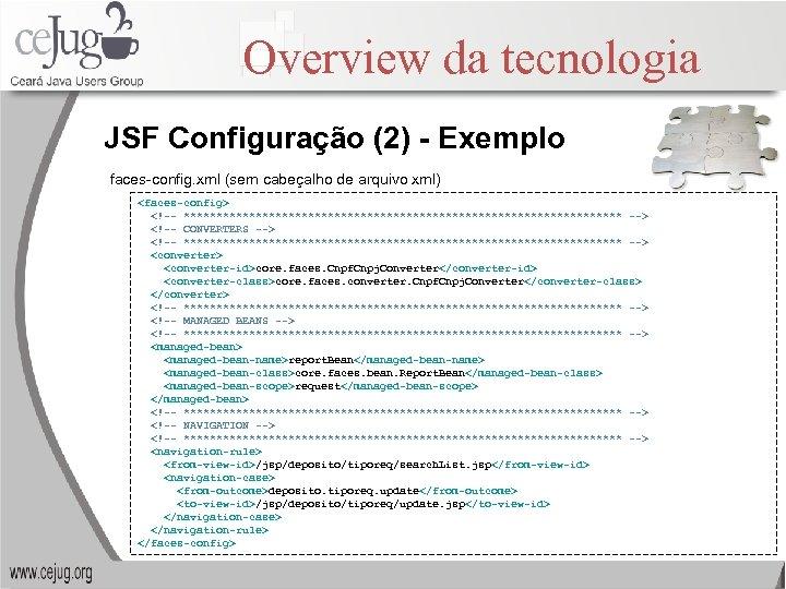 Overview da tecnologia JSF Configuração (2) - Exemplo faces-config. xml (sem cabeçalho de arquivo