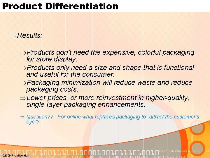 Product Differentiation Þ Results: ÞProducts don't need the expensive, colorful packaging for store display.
