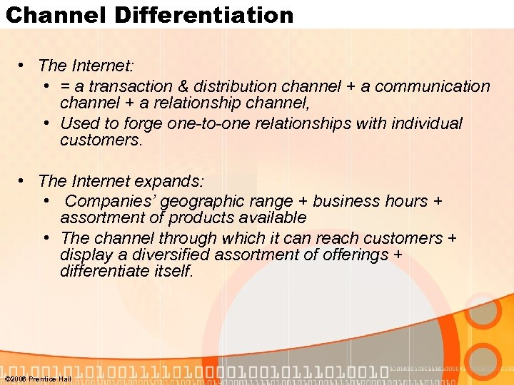 Channel Differentiation • The Internet: • = a transaction & distribution channel + a
