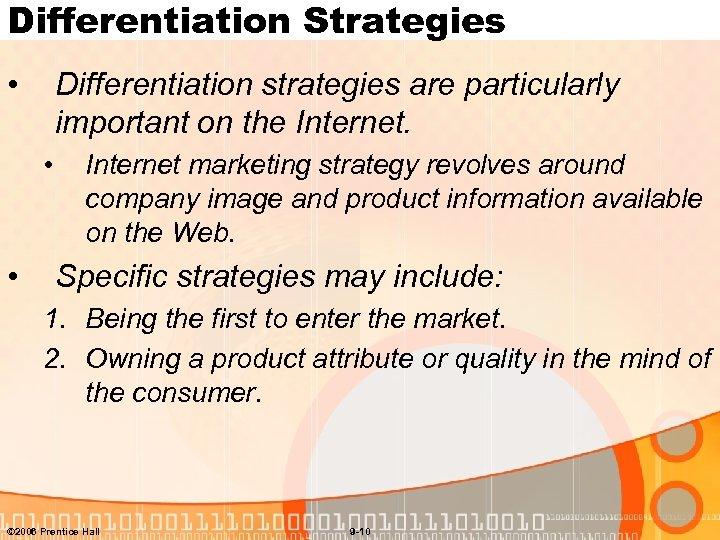 Differentiation Strategies • Differentiation strategies are particularly important on the Internet. • • Internet