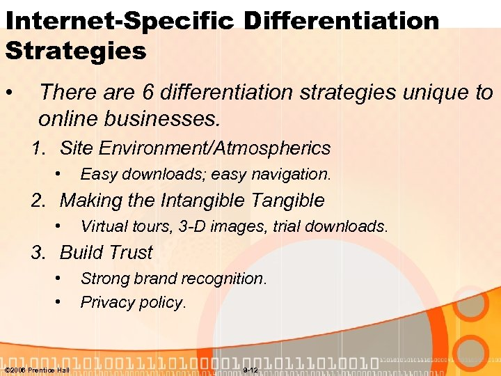 Internet-Specific Differentiation Strategies • There are 6 differentiation strategies unique to online businesses. 1.