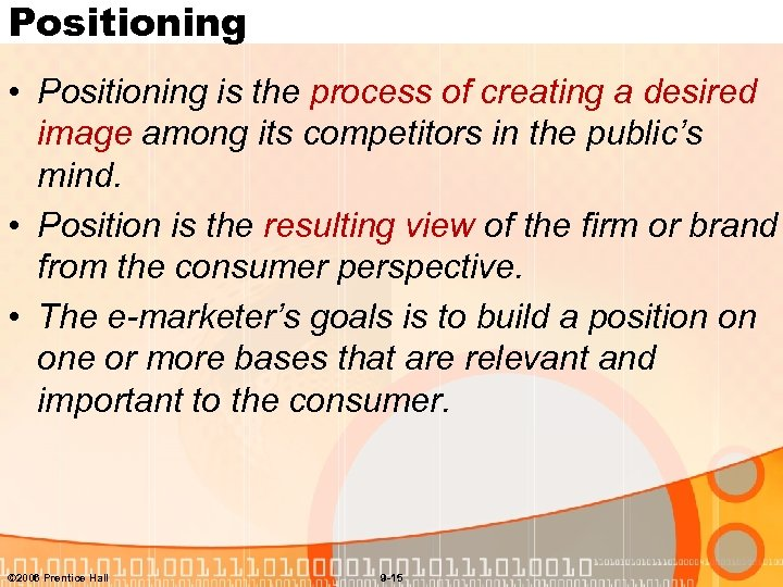 Positioning • Positioning is the process of creating a desired image among its competitors