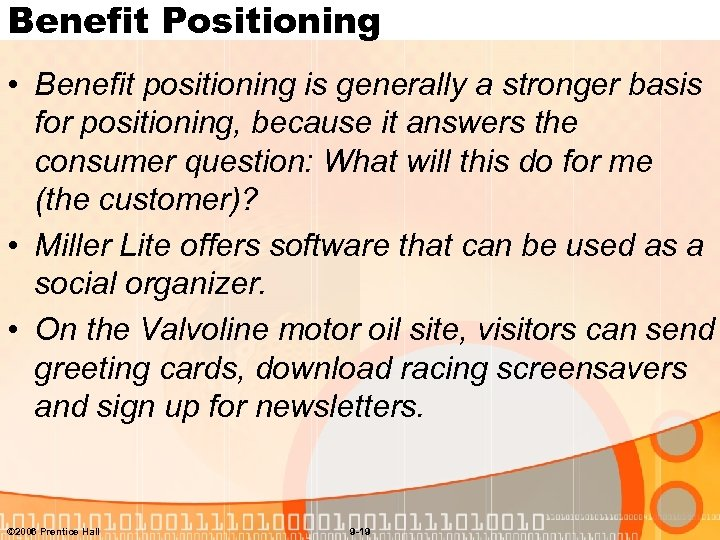 Benefit Positioning • Benefit positioning is generally a stronger basis for positioning, because it
