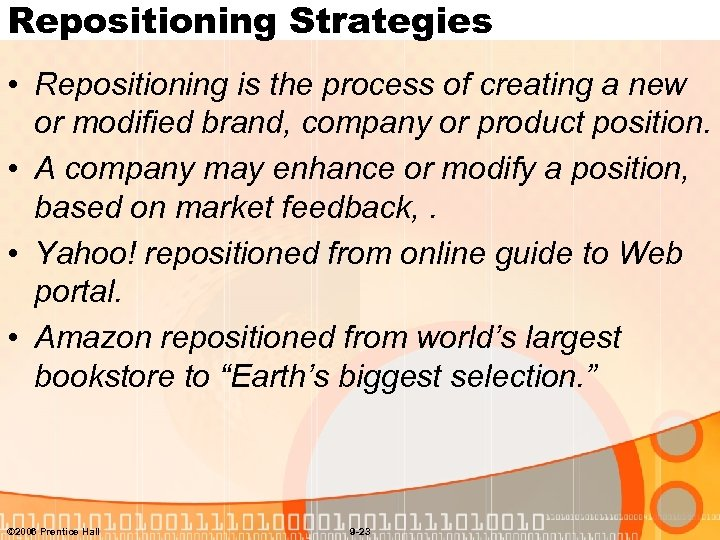 Repositioning Strategies • Repositioning is the process of creating a new or modified brand,