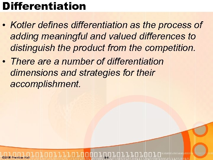 Differentiation • Kotler defines differentiation as the process of adding meaningful and valued differences