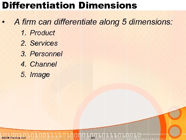 Differentiation Dimensions • A firm can differentiate along 5 dimensions: 1. 2. 3. 4.