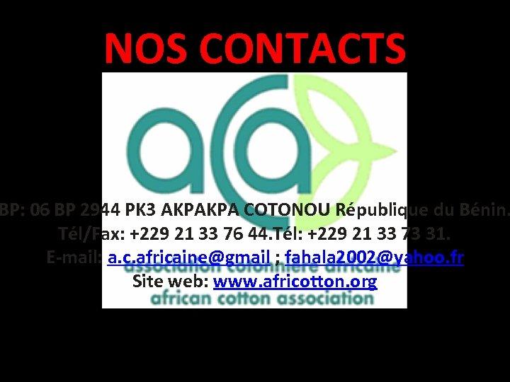 NOS CONTACTS BP: 06 BP 2944 PK 3 AKPAKPA COTONOU République du Bénin. Tél/Fax:
