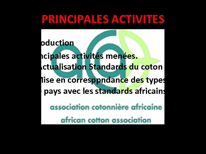 PRINCIPALES ACTIVITES I- Introduction II-Principales activités menées. II-1: Actualisation Standards du coton africain. II-2: