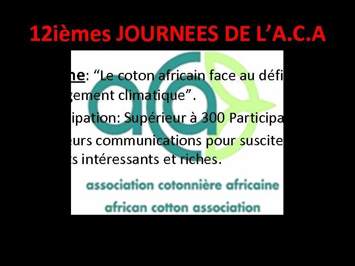 """12 ièmes JOURNEES DE L'A. C. A • Thème: """"Le coton africain face au"""