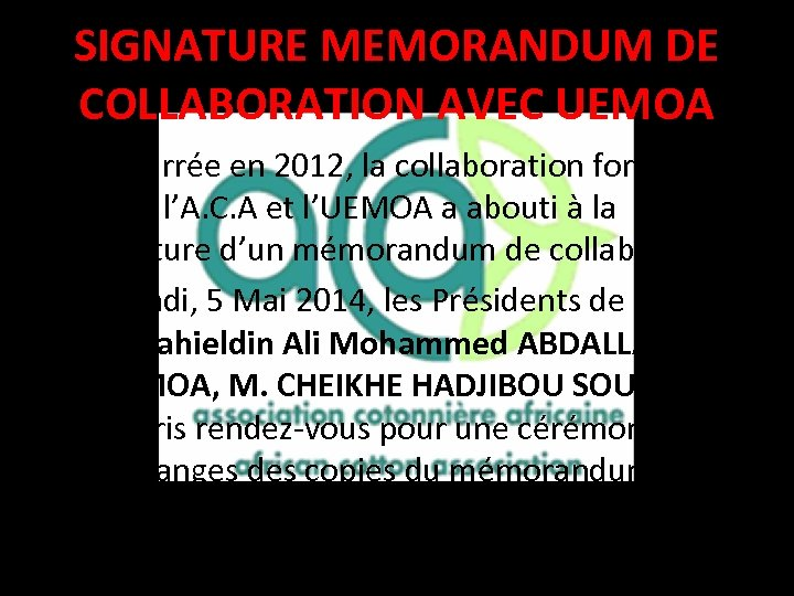 SIGNATURE MEMORANDUM DE COLLABORATION AVEC UEMOA • Démarrée en 2012, la collaboration formelle entre