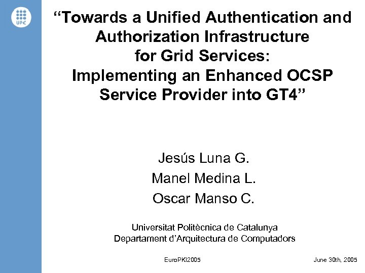 """Towards a Unified Authentication and Authorization Infrastructure for Grid Services: Implementing an Enhanced OCSP"