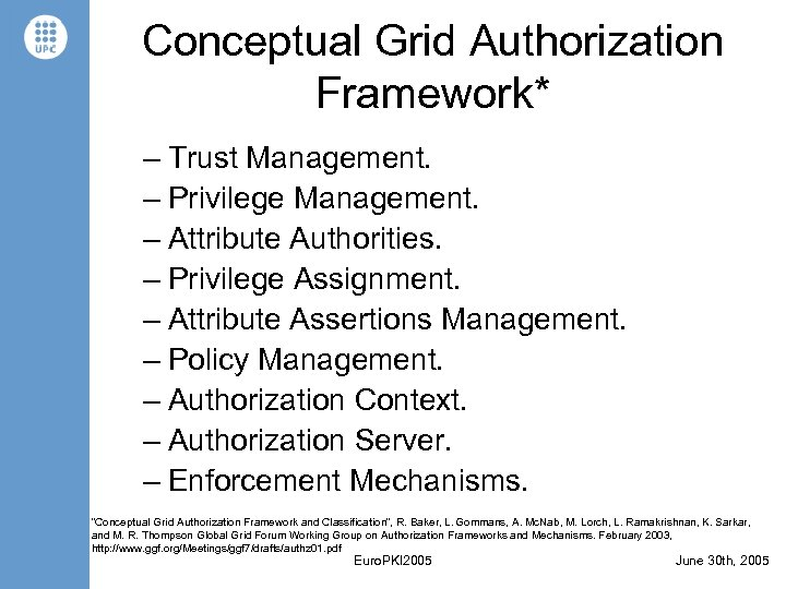 Conceptual Grid Authorization Framework* – Trust Management. – Privilege Management. – Attribute Authorities. –