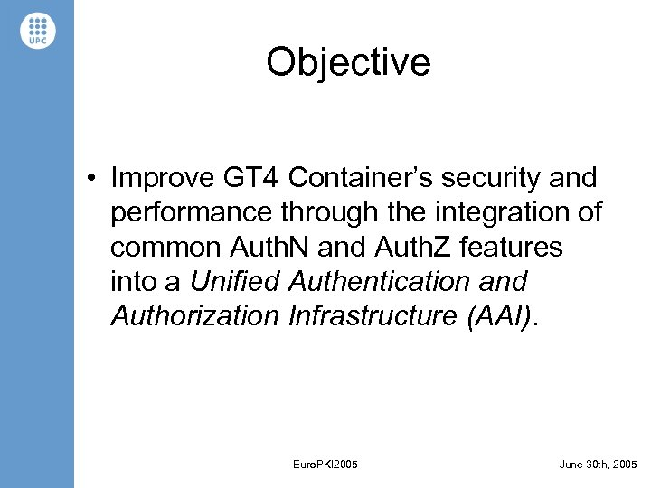 Objective • Improve GT 4 Container's security and performance through the integration of common