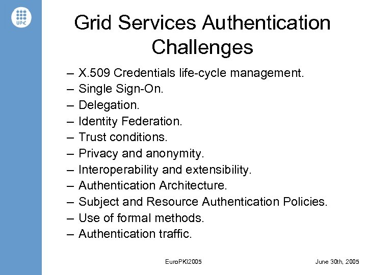 Grid Services Authentication Challenges – – – X. 509 Credentials life-cycle management. Single Sign-On.