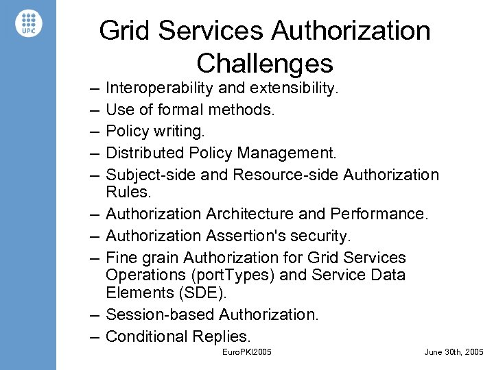 Grid Services Authorization Challenges – – – – – Interoperability and extensibility. Use of