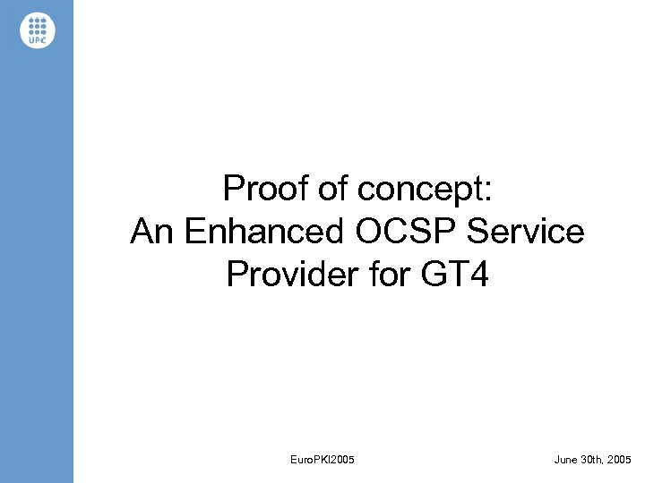Proof of concept: An Enhanced OCSP Service Provider for GT 4 Euro. PKI 2005