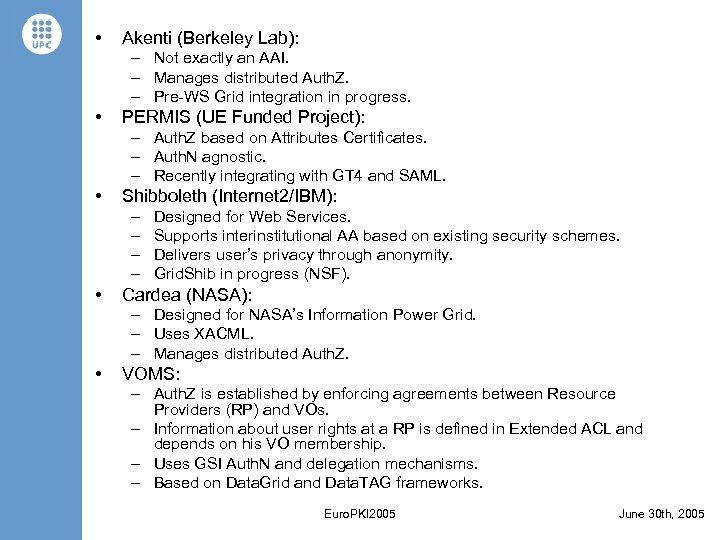 • Akenti (Berkeley Lab): – Not exactly an AAI. – Manages distributed Auth.