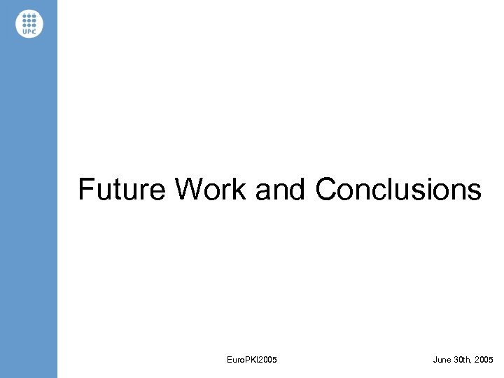 Future Work and Conclusions Euro. PKI 2005 June 30 th, 2005