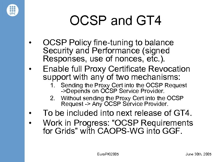 OCSP and GT 4 • • OCSP Policy fine-tuning to balance Security and Performance