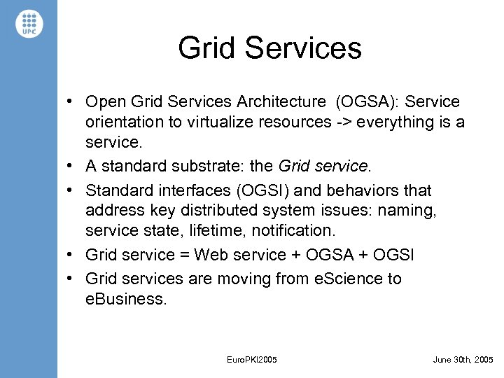 Grid Services • Open Grid Services Architecture (OGSA): Service orientation to virtualize resources ->