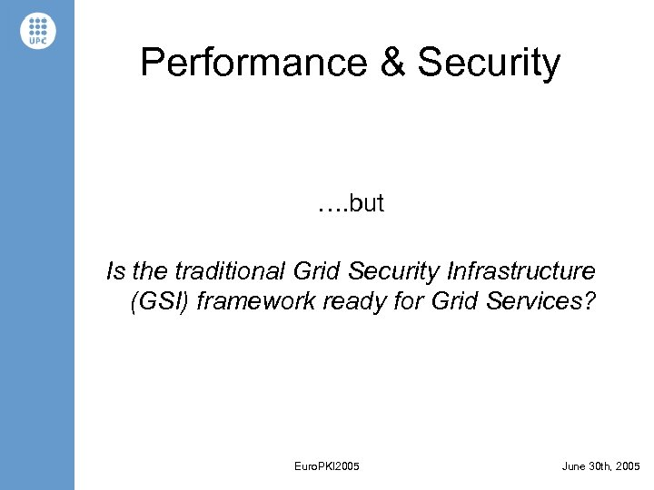 Performance & Security …. but Is the traditional Grid Security Infrastructure (GSI) framework ready