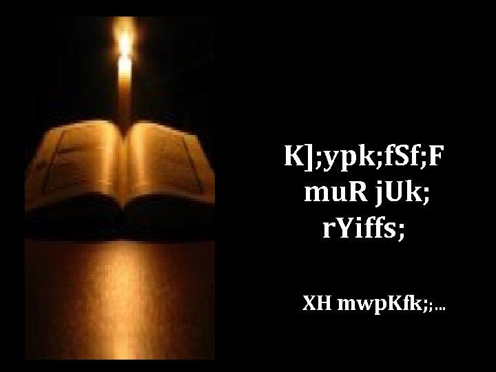K]; ypk; f. Sf; F mu. R j. Uk; r. Yiffs; XH mwp. Kfk;
