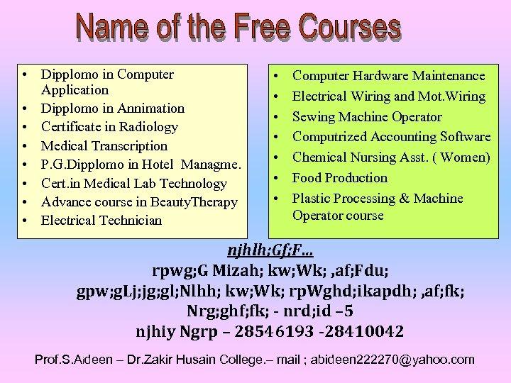 • Dipplomo in Computer Application • Dipplomo in Annimation • Certificate in Radiology