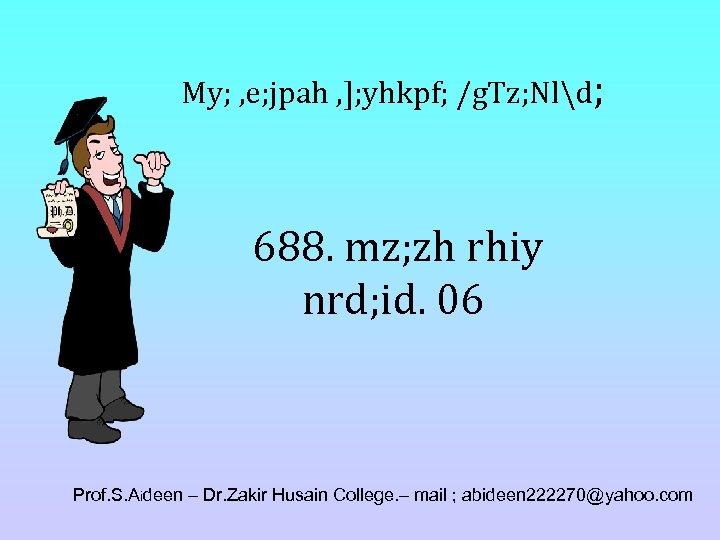 My; , e; jpah , ]; yhkpf; /g. Tz; Nld; 688. mz; zh rhiy