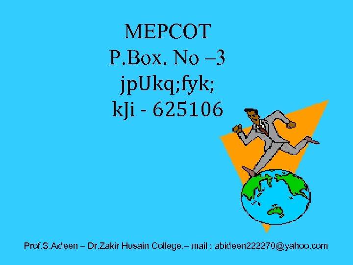 MEPCOT P. Box. No – 3 jp. Ukq; fyk; k. Ji - 625106 Prof.