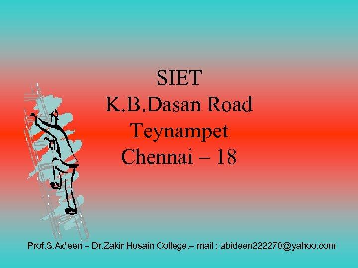 SIET K. B. Dasan Road Teynampet Chennai – 18 Prof. S. Aideen – Dr.