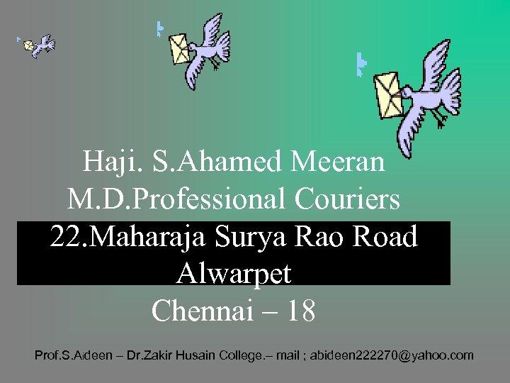 Haji. S. Ahamed Meeran M. D. Professional Couriers 22. Maharaja Surya Rao Road Alwarpet