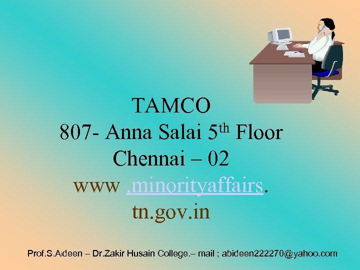 TAMCO 807 - Anna Salai 5 th Floor Chennai – 02 www. minorityaffairs. tn.