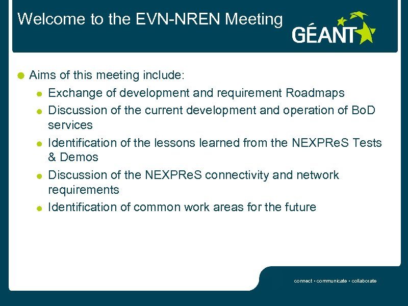 Welcome to the EVN-NREN Meeting Aims of this meeting include: Exchange of development and