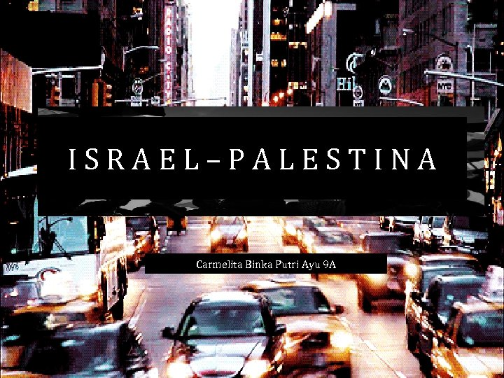 ISRAEL–PALESTINA Carmelita Binka Putri Ayu 9 A