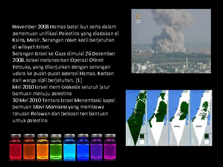 November 2008 Hamas batal ikut serta dalam pertemuan unifikasi Palestina yang diadakan di Kairo,